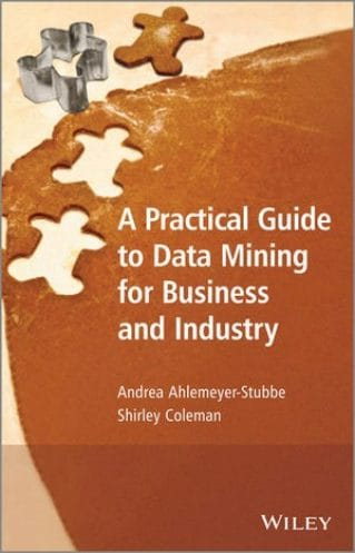 A Practical Guide to Data Mining for Business and Industry: Case Studies and Methodology