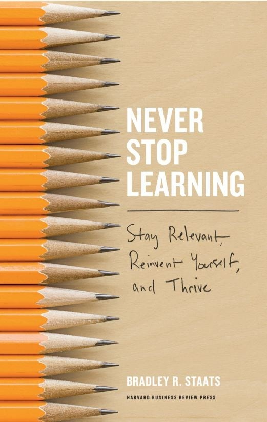 Never Stop Learning - By Bradley R. Staats