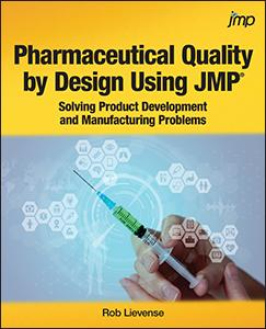 Pharmaceutical Quality by Design Using JMP®: Solving Product Development and Manufacturing Problems